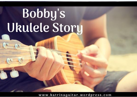 Bobby's Ukulele story